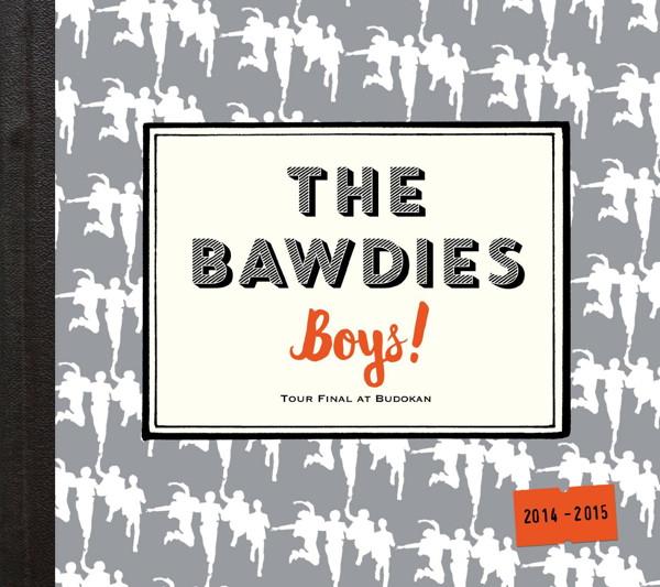 BAWDIES/「Boys!」TOUR 2014-2015-FINAL-at 日本武道館