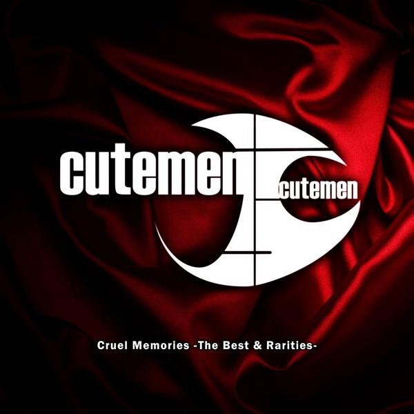 Cutemen/Cruel Memories-The Best & Rarities-