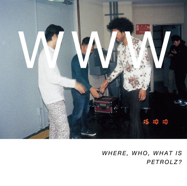 WHERE,WHO,WHAT IS PETROLZ?(通常盤)