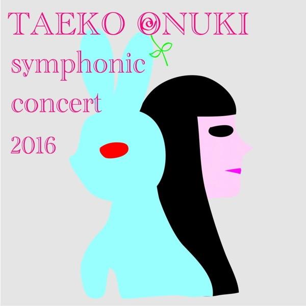 大貫妙子/TAEKO ONUKI Meets AKIRA SENJU〜Symphonic Concert 2016