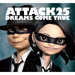 Dreams Come True/ATTACK25(初回限定盤)(DVD付)
