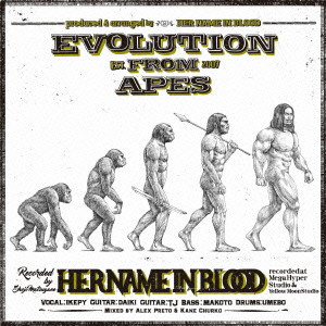 HER NAME IN BLOOD/Evolution From Apes