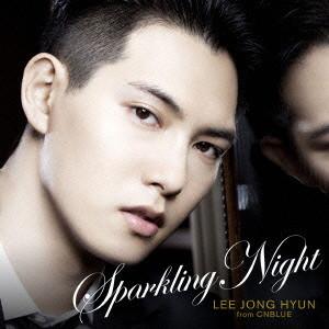 イ・ジョンヒョン(from CNBLUE)/SPARKLING NIGHT(通常盤)