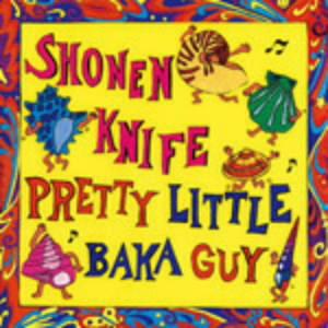 少年ナイフ/PRETTY LITTLE BAKA GUY(紙ジャケット仕様)
