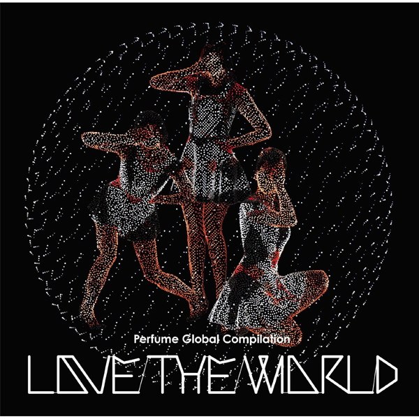 Perfume/Perfume Global Compilation LOVE THE WORLD