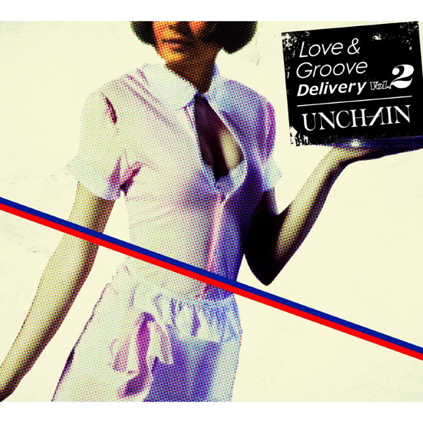 UNCHAIN/Love&Groove Delivery Vol.2