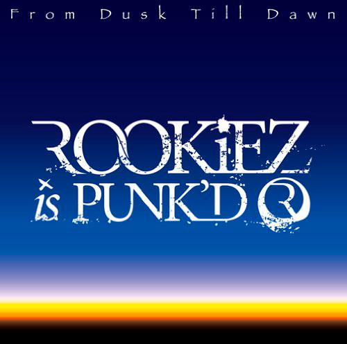 ROOKiEZ is PUNK'D/From Dusk Till Dawn