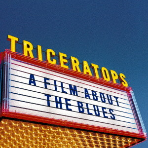 TRICERATOPS/A FILM ABOUT THE BLUES