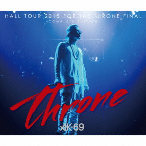 AK-69/HALL TOUR 2015 FOR THE THRONE FINAL-COMPLETE EDITION-(DVD付)