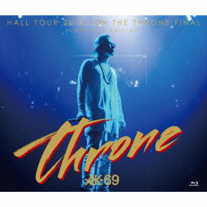 AK-69/HALL TOUR 2015 FOR THE THRONE FINAL-COMPLETE EDITION-(Blu-ray Disc付)