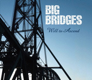 BIG BRIDGES/Will to Ascend