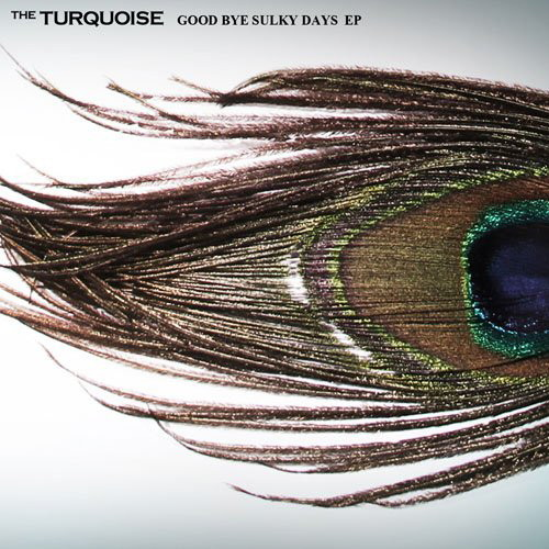 TURQUOISE/GOOD BYE SULKY DAYS EP