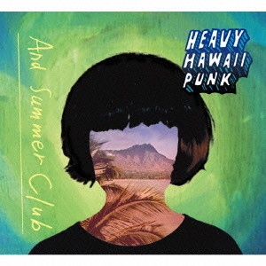 And Summer Club/HEAVY HAWAII PUNK
