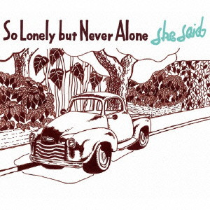 she said/So Lonely but Never Alone