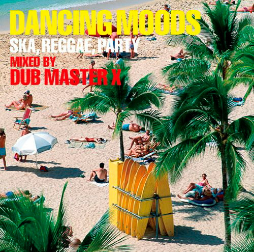 Dub Master X/DANCING MOODS〜SKA,REGGAE,PARTY〜MIXED BY DUB MASTER X