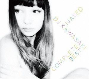 DJ KAWASAKI/NAKED〜DJ KAWASAKI COMPLETE BEST