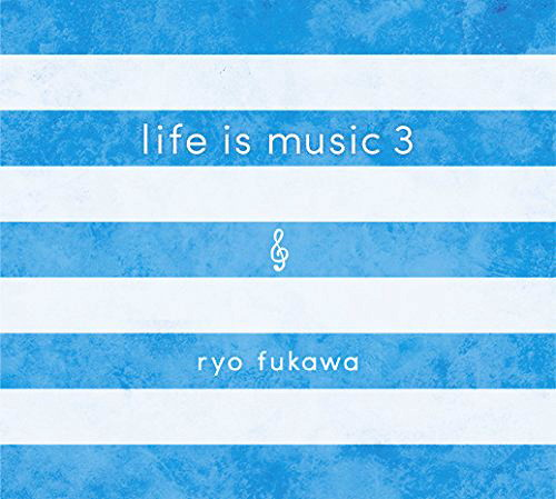 ryo fukawa/life is music 3