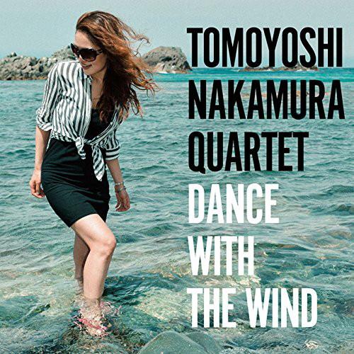 TOMOYOSHI NAKAMURA QUARTET/DANCE WITH THE WIND