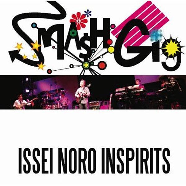 ISSEI NORO INSPIRITS/SMASH GIG-ISSEI NORO INSPIRITS-