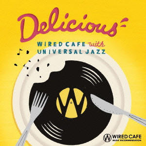 Delicious-WIRED CAFE with UNIVERSAL JAZZ
