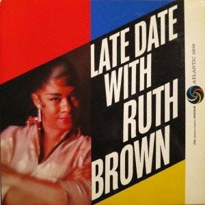 ルース・ブラウン/レイト・デイト・ウィズ・ルース・ブラウン