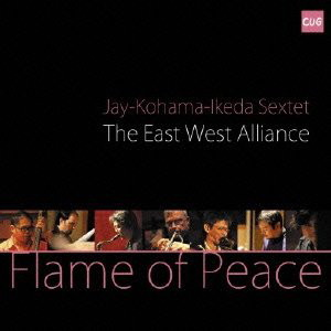 East West Alliance,Jay-Kohama-Ikeda Sextet/Flame of Peace