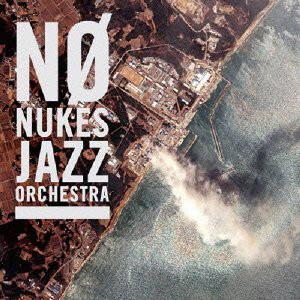 ノー・ニュークス・ジャズ・オーケストラ/NO NUKES JAZZ ORCHESTRA