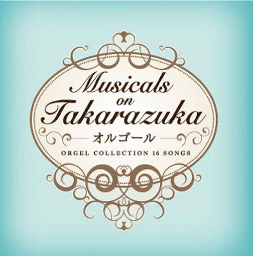 Musicals on TAKARAZUKA-オルゴール-