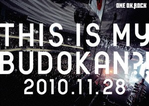 LIVE DVD『THIS IS MY BUDOKAN?! 2010.11.28』/ONE OK ROCK