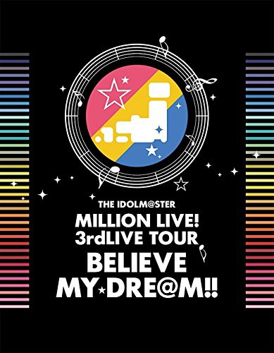 THE IDOLM@STER MILLION LIVE! 3rdLIVE TOUR BELIEVE MY DRE@M!!LIVE 06&07@MAKUHARI(完全生産限定盤 ブルーレイディスク)
