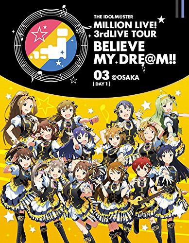 THE IDOLM@STER MILLION LIVE! 3rdLIVE TOUR BELIEVE MY DRE@M!!LIVE 03@OSAKA DAY1 (ブルーレイディスク)
