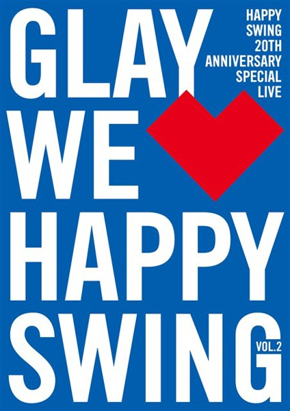 HAPPY SWING 20th Anniversary SPECIAL LIVE 〜We Happy Swing〜 Vol.2/GLAY