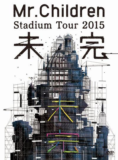 Mr.Children STADIUM TOUR 2015 未完/Mr.Children