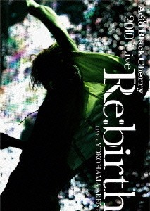 2010 Live 'Re:birth' 〜Live at YOKOHAMA ARENA〜/Acid Black Cherry