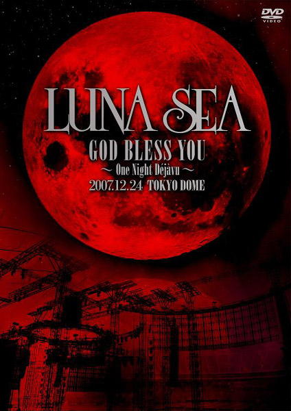 LUNA SEA GOD BLESS YOU〜One Night Dejavu〜2007.12.24 TOKYO DOME/LUNA SEA