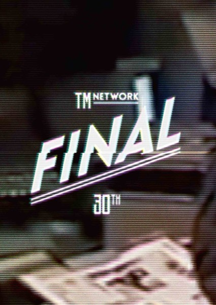TM NETWORK 30th FINAL/TM NETWORK