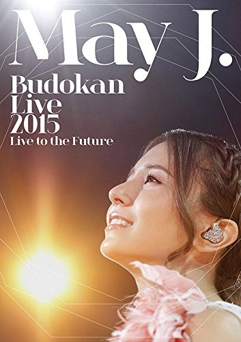 May J. Budokan Live 2015〜Live to the Future〜/May J.