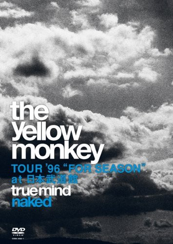 TRUE MIND 'NAKED'-TOUR '96 'FOR SEASON' at 日本武道館-/THE YELLOW MONKEY