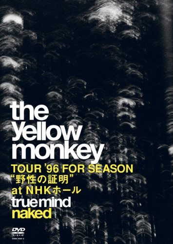 TRUE MIND 'NAKED'-TOUR '96 FOR SEASON '野性の証明' at NHKホール-/THE YELLOW MONKEY
