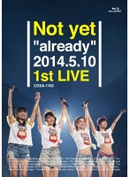 Not yet 'already' 2014.5.10 1st LIVE/Not yet (ブルーレイディスク)