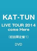 KAT-TUN LIVE TOUR 2014 come Here/KAT-TUN(初回限定盤1)