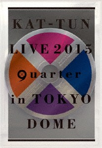 KAT-TUN LIVE 2015'quarter'in TOKYO DOME/KAT-TUN