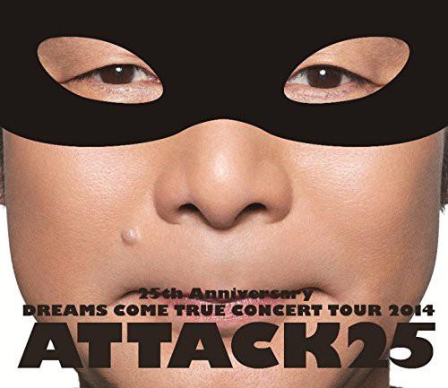 25th Anniversary DREAMS COME TRUE CONCERT TOUR 2014 ATTACK25/DREAMS COME TRUE (ブルーレイディスク)