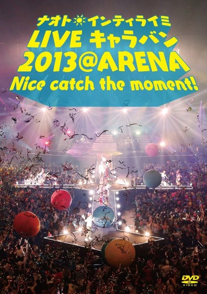 ナオト・インティライミ LIVE キャラバン 2013 @ ARENA Nice catch the moment !/ナオト・インティライミ(期間限定)