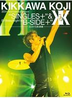 KIKKAWA KOJI 30th Anniversary Live'SINGLES+'&Birthday Night'B-SIDE+'[3DAYS武道館]/吉川晃司(完全初回生産限定 ブルーレイディスク)