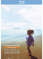 virtual trip MUSIC EDITION THE VIEW WITH Jazztronik (ブルーレイディスク)