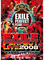 EXILE LIVE TOUR 'EXILE PERFECT LIVE 2008'/EXILE