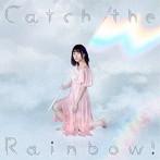 Catch the Rainbow!/水瀬いのり