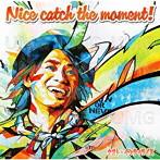 ナオト・インティライミ/Nice catch the moment!