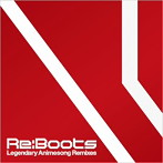 Re:animation Presents Re:BOOTS Legendary Animesong Remixes
